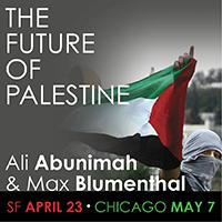 Ali Abunimah and Max Blumenthal | The Future of Palestine | April 23 in San Francisco | May 7 in Chicago